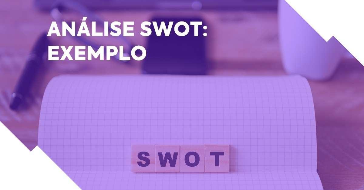 Análise SWOT: exemplo e como fazer