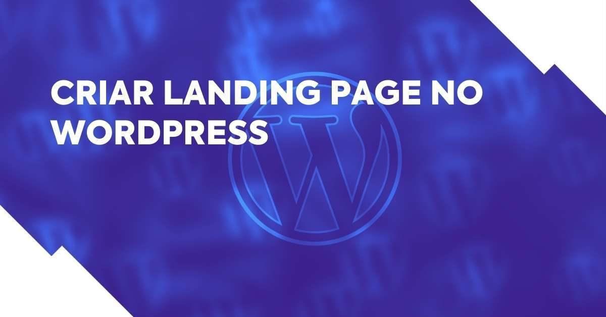 Como criar landing page no WordPress: guia para 2021